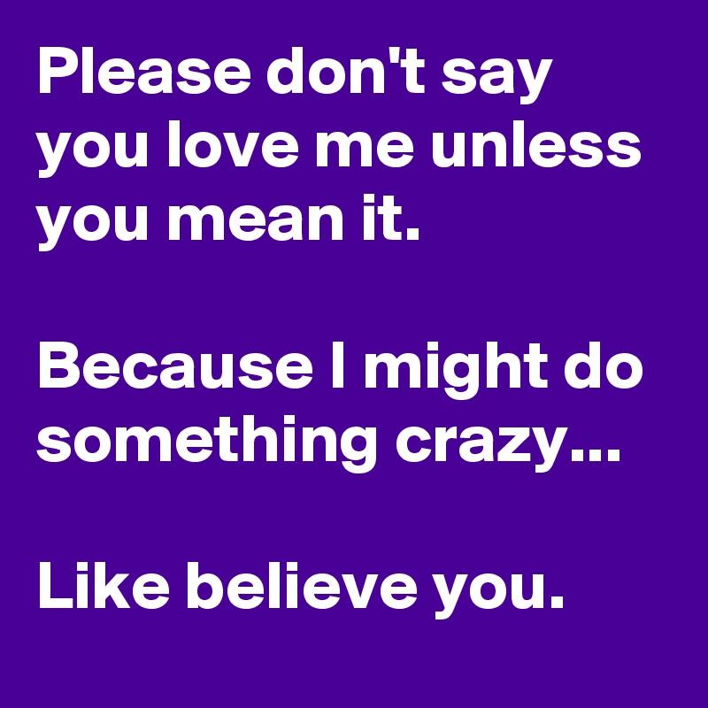 Love say me you