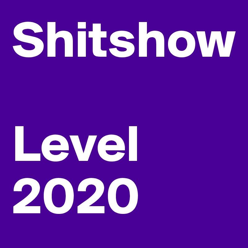 Shitshow  Level 2020
