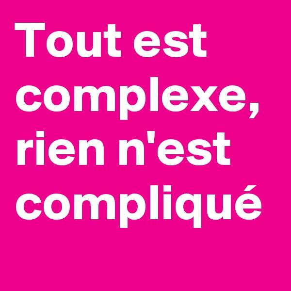 Tout est complexe, rien n'est compliqué