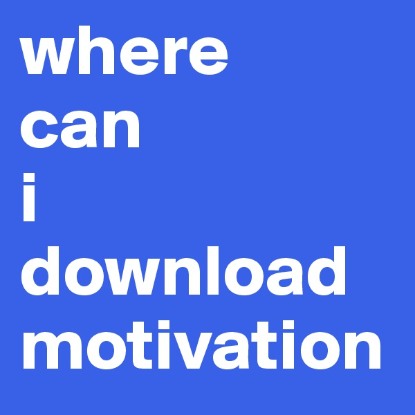 where  can  i  download motivation