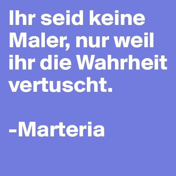 Ihr seid keine Maler, nur weil ihr die Wahrheit vertuscht.  -Marteria