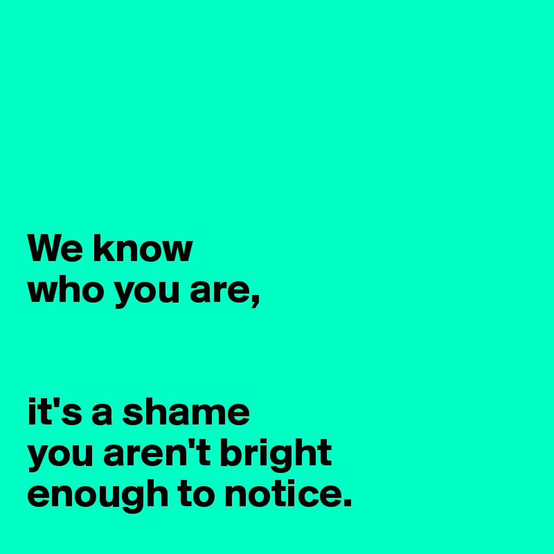 We Know Who You Are