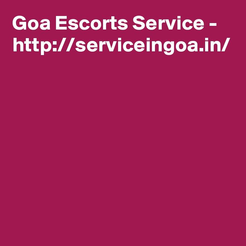 Goa Escorts Service - http://serviceingoa.in/