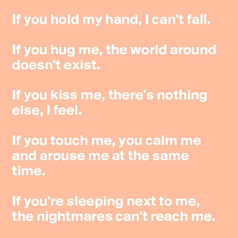 If You Hold My Hand I Cant Fall Hug Me The World Around Doesnt Exist Kiss Theres Nothing Else Feel Touch