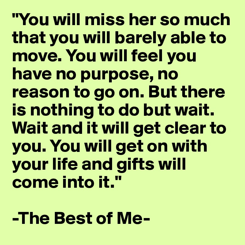 You Will Miss Her So Much That You Will Barely Able To Move You