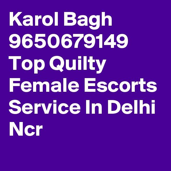 Karol Bagh 9650679149 Top Quilty Female Escorts Service In Delhi Ncr