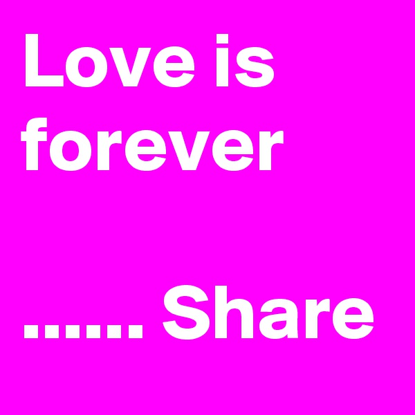 Love is forever  ...... Share