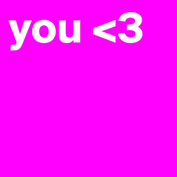 you <3