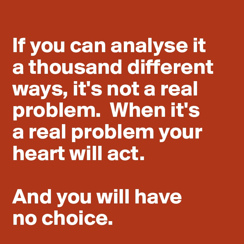 If You Can Analyse It A Thousand Different Ways Its Not Real Problem