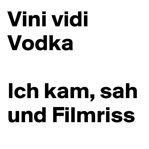 Vini vidi Vodka   Ich kam, sah und Filmriss