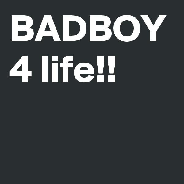 BADBOY 4 life!!