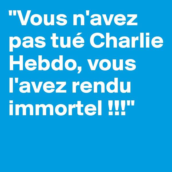 """""""Vous n'avez pas tué Charlie Hebdo, vous l'avez rendu immortel !!!"""""""