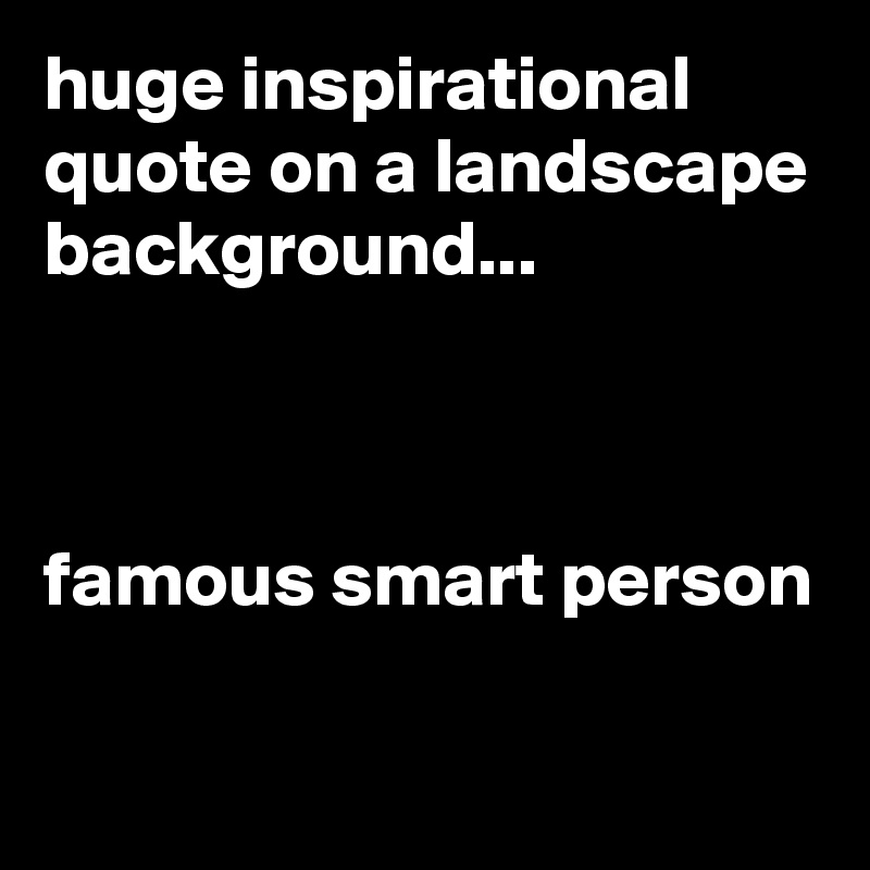huge inspirational quote on a landscape background... famous ...