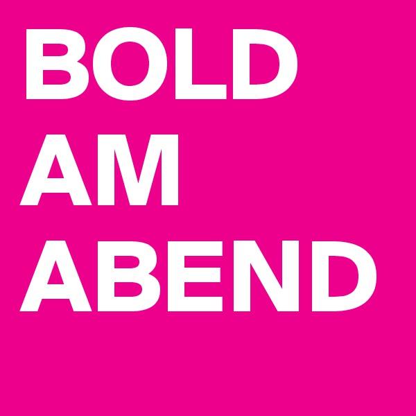 BOLD AM ABEND