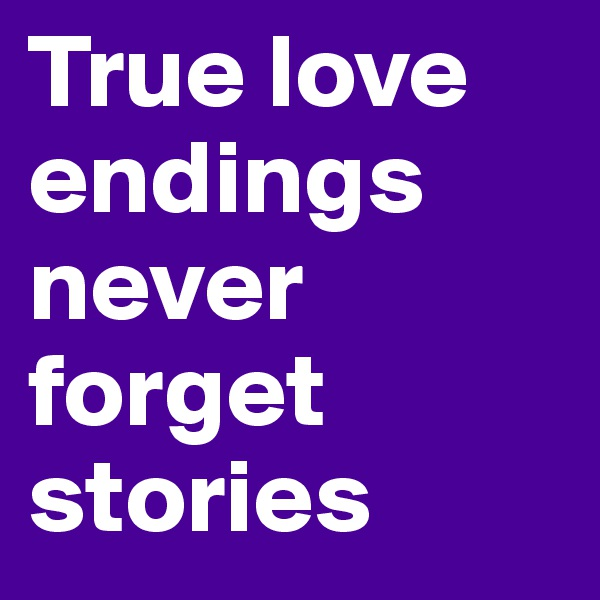 True love endings never forget stories
