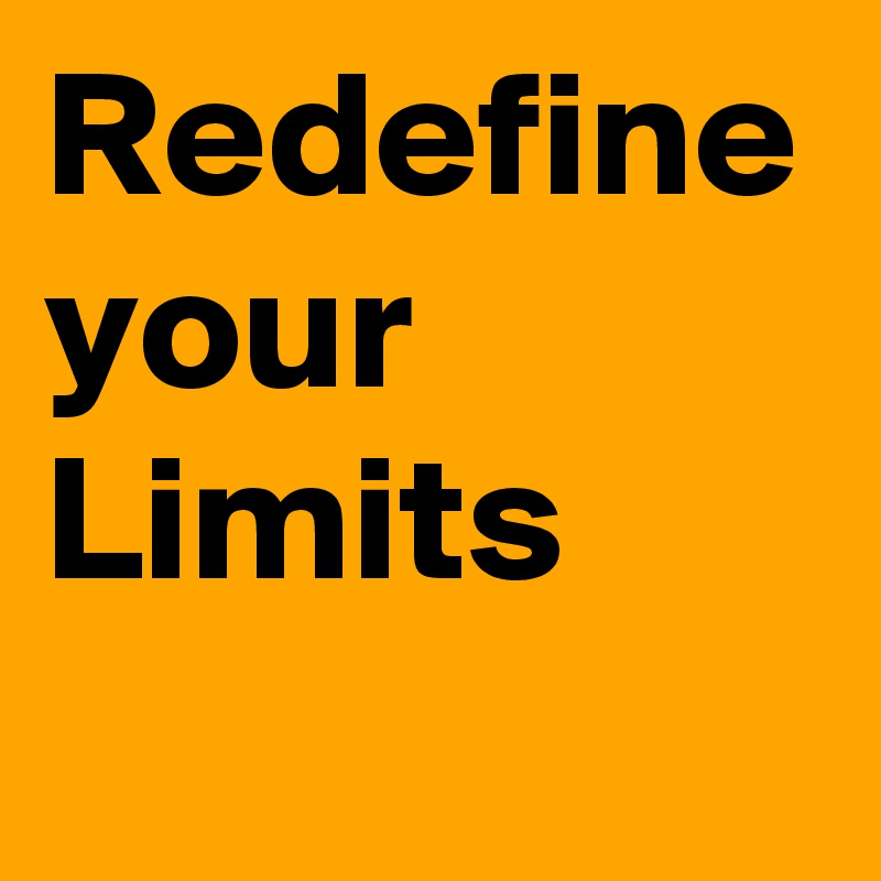 Redefine your Limits