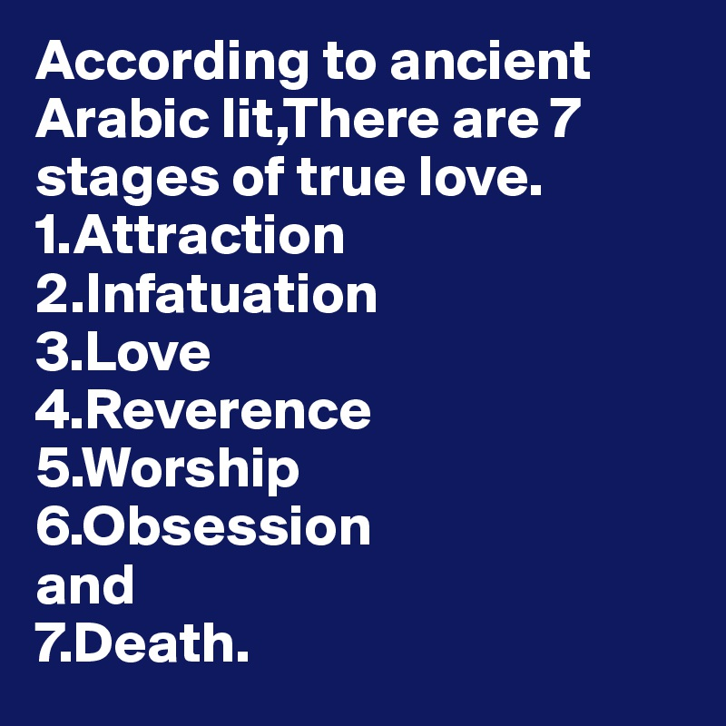 According to ancient Arabic lit,There are 7 stages of true love  1