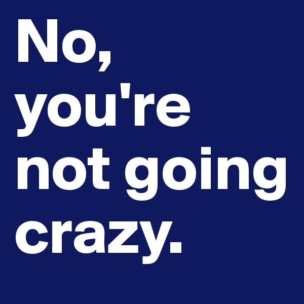 No, you're not going crazy.