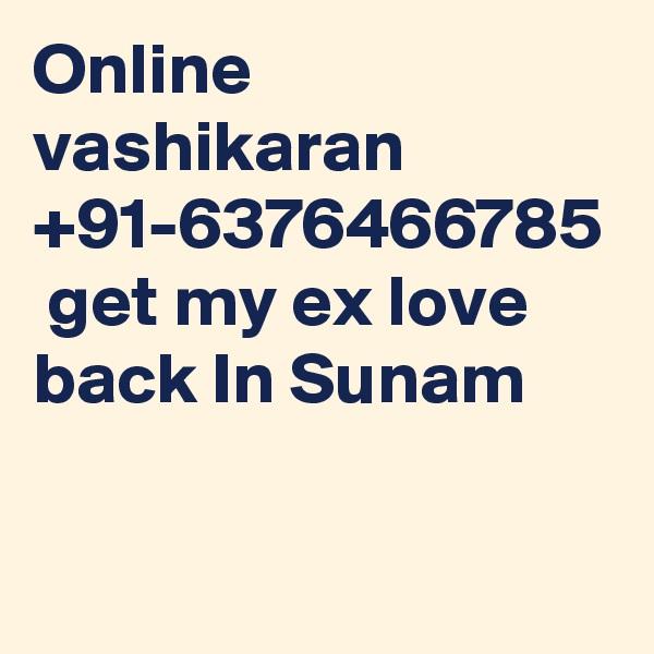 Online vashikaran +91-6376466785  get my ex love back In Sunam