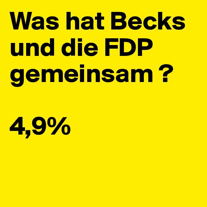 Was hat Becks und die FDP gemeinsam ?  4,9%