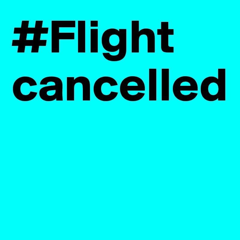 #Flight cancelled