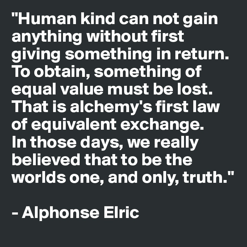 """""""Human kind can not gain anything without first giving ..."""