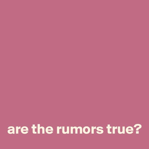 are the rumors true?