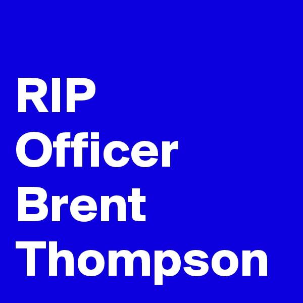 RIP Officer Brent Thompson