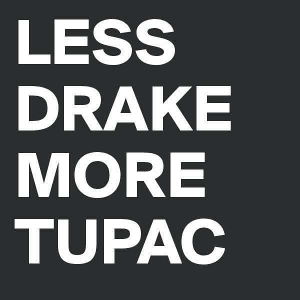 LESS DRAKE MORE TUPAC