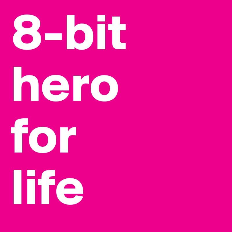 8-bit hero for life