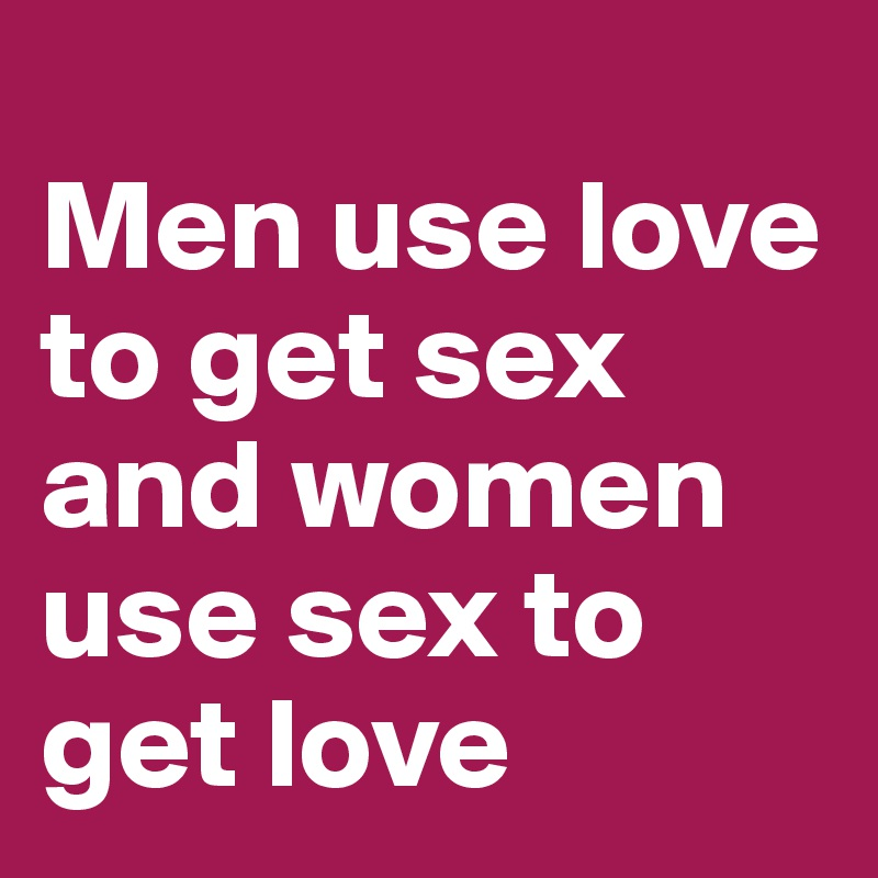 Why women use men for sex