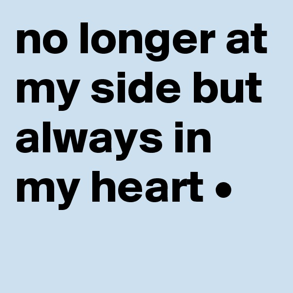 no longer at my side but always in my heart •