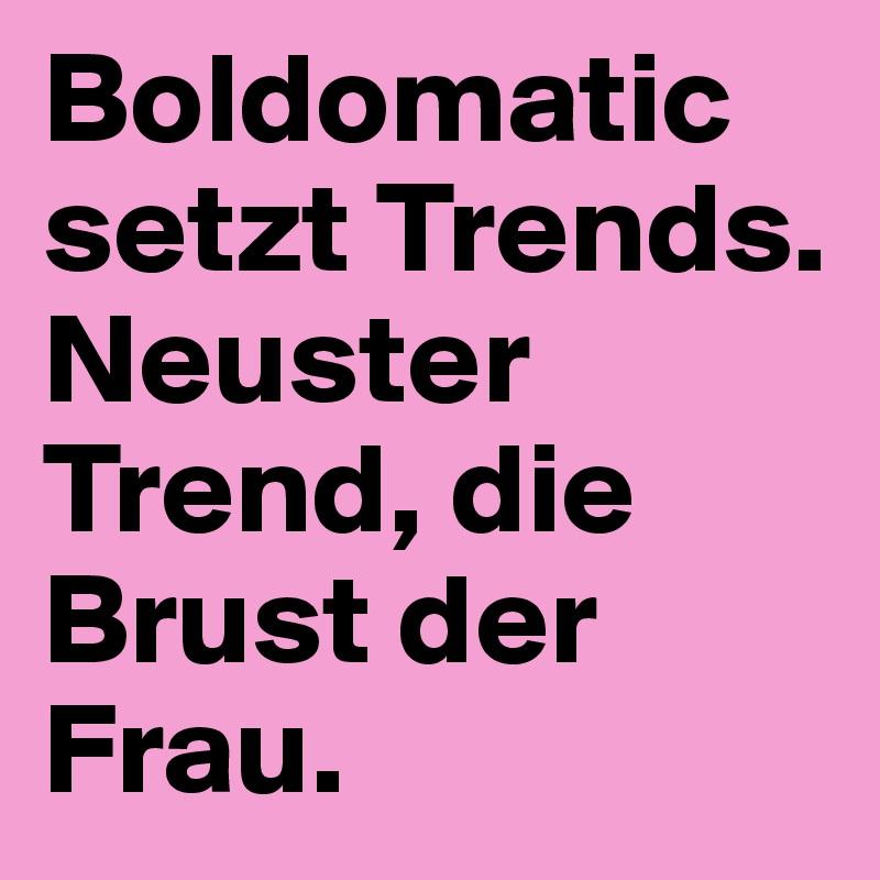Boldomatic Setzt Trends Neuster Trend Die Brust Der Frau Post
