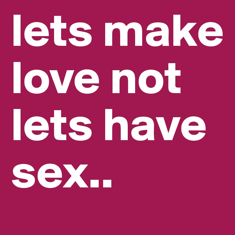Make love or have sex