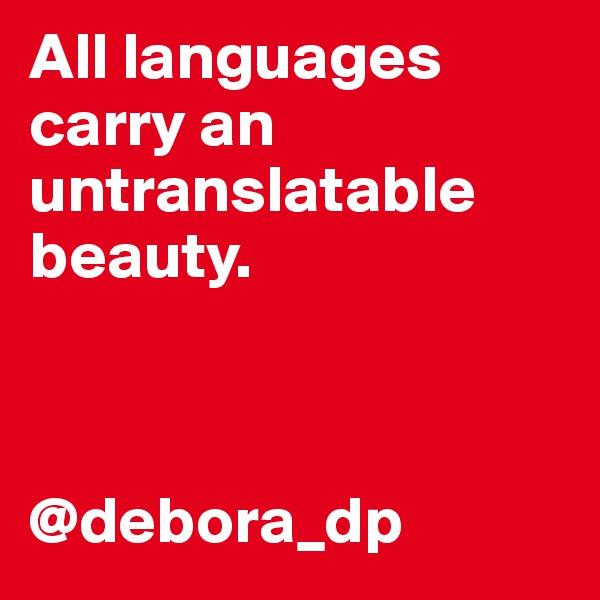 All languages carry an untranslatable beauty.    @debora_dp