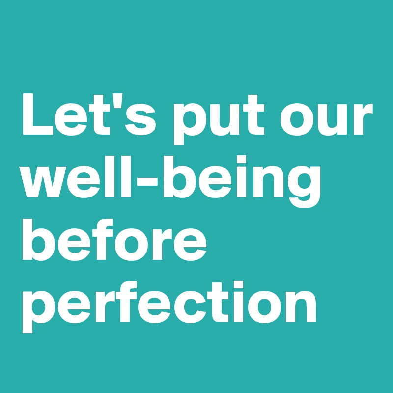 Let's put our well-being before perfection