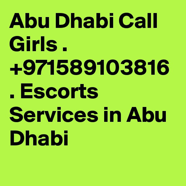 Abu Dhabi Call Girls . +971589103816 . Escorts Services in Abu Dhabi