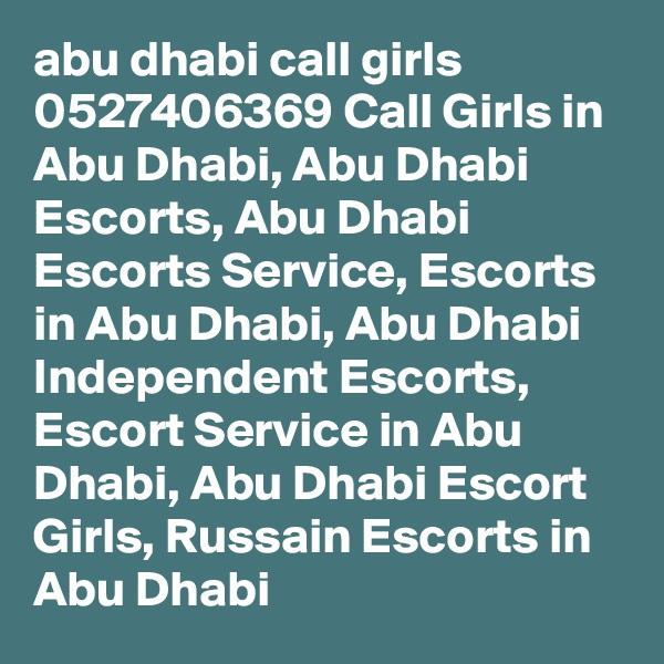 abu dhabi call girls 0527406369 Call Girls in Abu Dhabi, Abu Dhabi Escorts, Abu Dhabi Escorts Service, Escorts in Abu Dhabi, Abu Dhabi Independent Escorts, Escort Service in Abu Dhabi, Abu Dhabi Escort Girls, Russain Escorts in Abu Dhabi