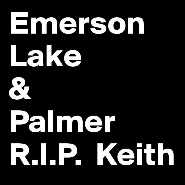 Emerson Lake & Palmer R.I.P.  Keith