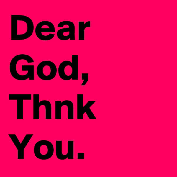 Dear God, Thnk You.