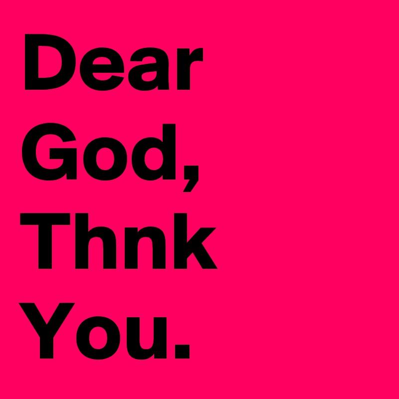 Dear God, Thnk You.