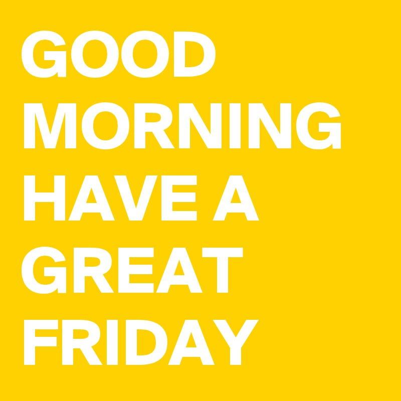 Image result for have a great friday images