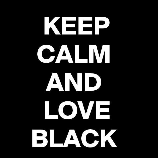 KEEP CALM  AND  LOVE BLACK