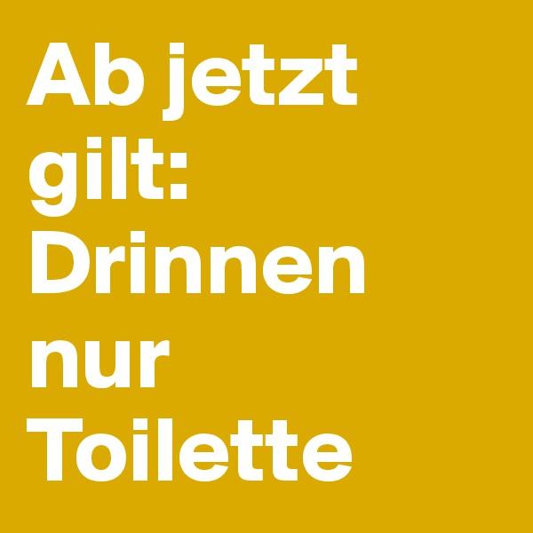Ab jetzt gilt: Drinnen nur Toilette