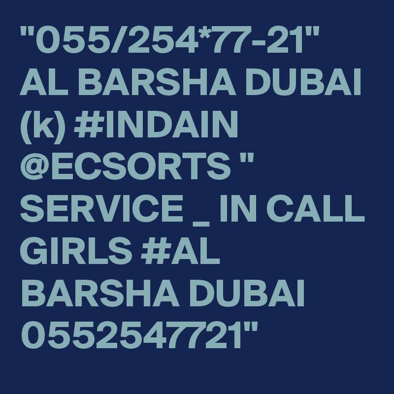 """""""055/254*77-21"""" AL BARSHA DUBAI (k) #INDAIN @ECSORTS """" SERVICE _ IN CALL GIRLS #AL BARSHA DUBAI 0552547721"""""""