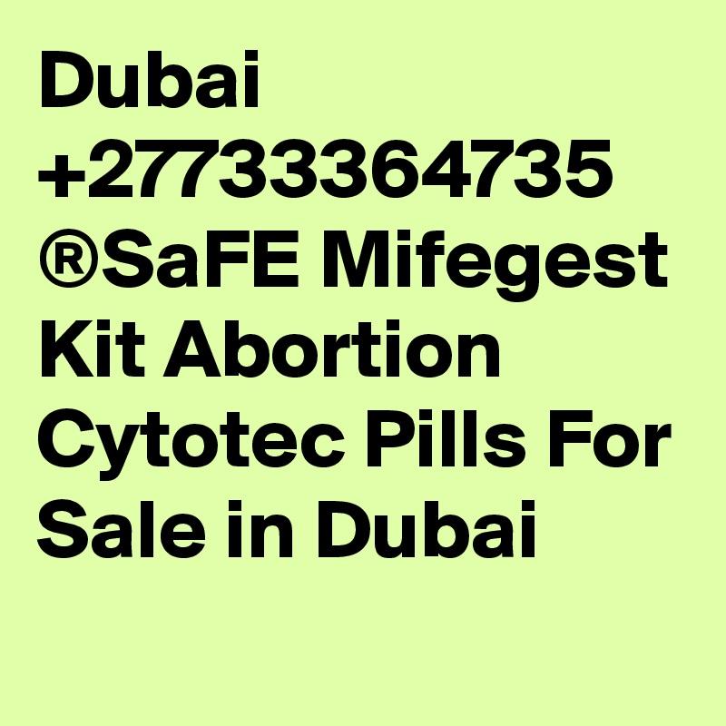 Dubai +27733364735 ®SaFE Mifegest Kit Abortion Cytotec Pills For Sale in Dubai