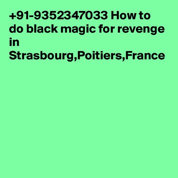 +91-9352347033 How to do black magic for revenge in Strasbourg,Poitiers,France