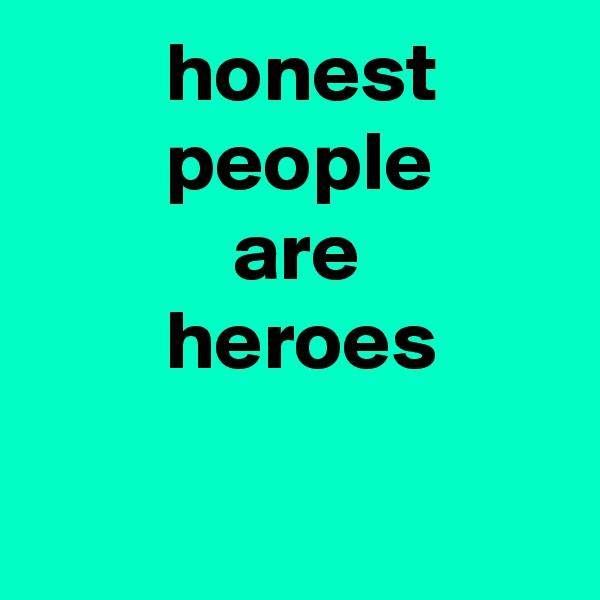 honest         people             are         heroes