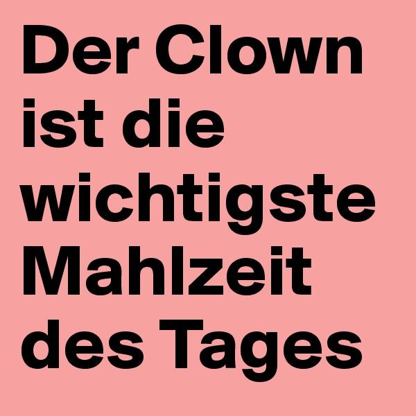 Der Clown ist die wichtigste Mahlzeit des Tages