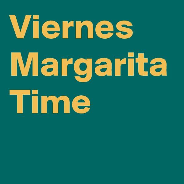 Viernes Margarita Time